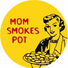 Mom smokes pot